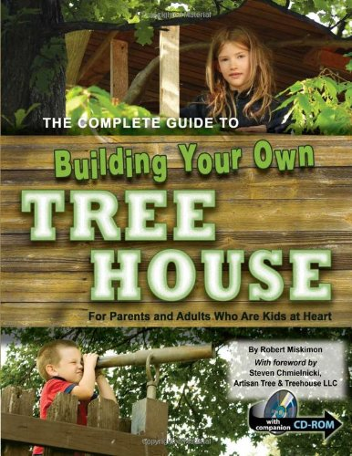The Complete Guide to Building Your Own Tree House: For Parents and Adults Who Are Kids at Heart by Brand: Atlantic Publishing Group, Inc.