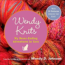 65a9aac30 Amazon.com  Wendy Knits  Adventures with Two Needles and an Attitude ...