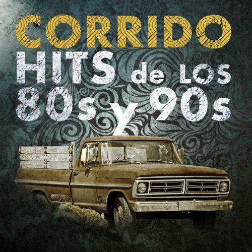 ... Corrido Hits de los 80s y 90s