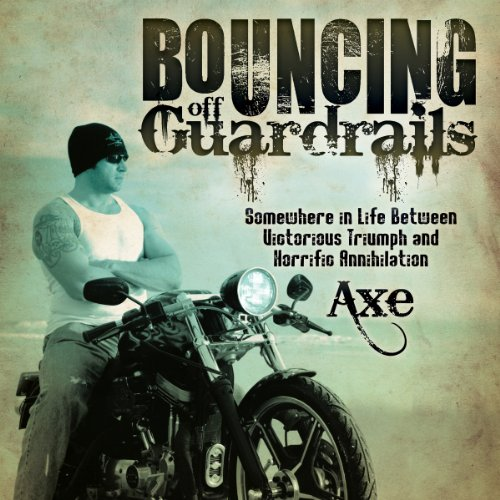 Bouncing Off Guardrails: Somewhere in Life Between Victorious Triumph and Horrific Annihilation