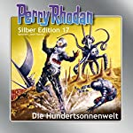 Die Hundertsonnenwelt (Perry Rhodan Silber Edition 17) | K.H. Scheer,Clark Darlton,Kurt Mahr