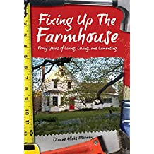 Fixing up the Farmhouse: Forty Years of Living, Loving and Lamenting