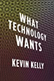 What Technology Wants by Kevin Kelly Picture