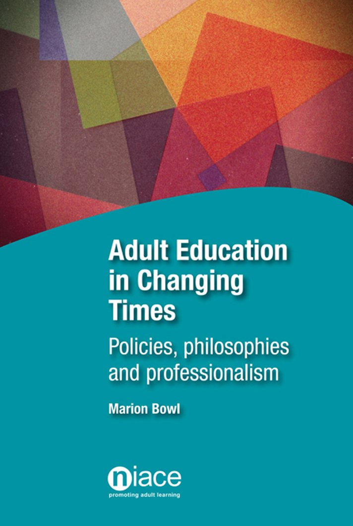 Adult Education in Changing Times: Policies, Philosophies and  Professionalism Paperback – 24 Feb 2014
