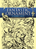 Fantastic Ornament: 110 Designs and Motifs (Dover Pictorial Archive)