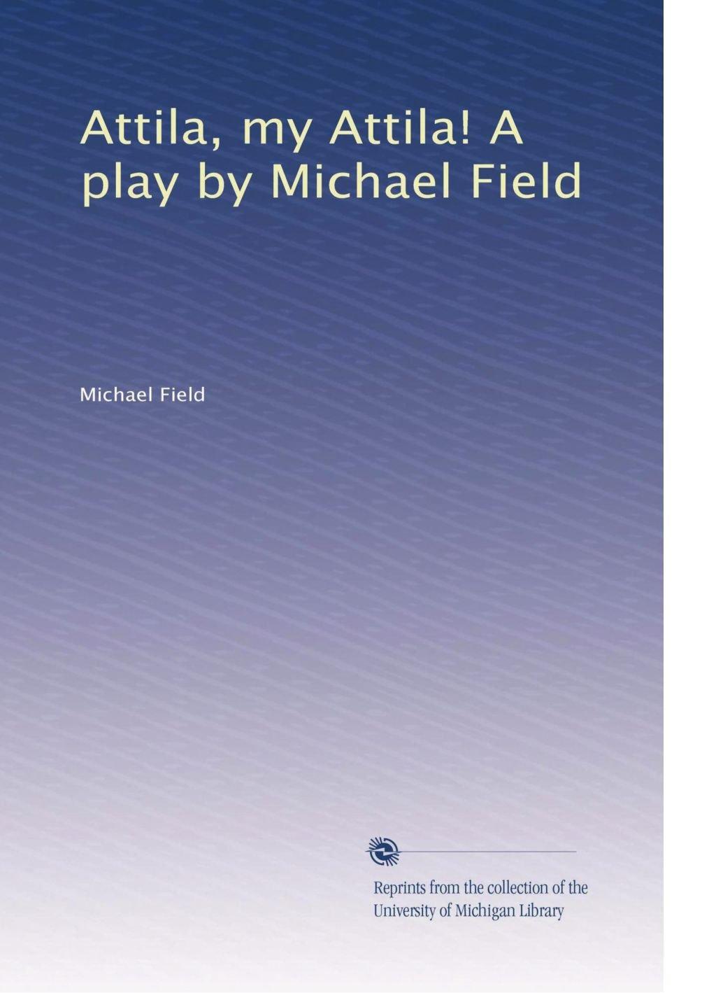 Download Attila, my Attila! A play by Michael Field pdf