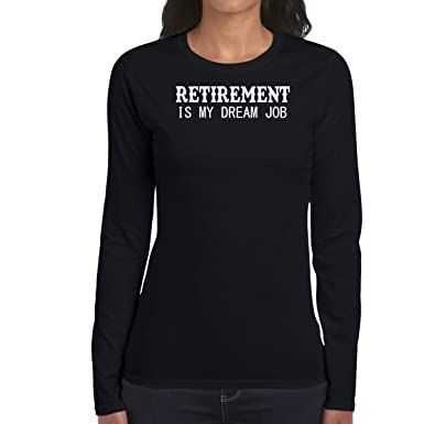 AW Fashions Retirement is My Dream Job - Gift Shirt Womens Long Sleeve Tee (Small