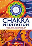 Chakra Meditation: Discover Energy, Creativity, Focus, Love, Communication, Wisdom, and Spirit