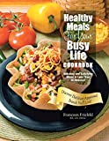 img - for Healthy Meals For Your Busy Life Cookbook: Delicious and Satisfying Meals in Less Than 30 Minutes! Discover Dietitian-Approved Brands You'll Love! book / textbook / text book