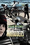 Frontier Marauders 1840 - 1841, Frank W. Lewis, 1484136934