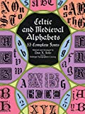 Celtic and Medieval Alphabets: 53 Complete Fonts (Lettering, Calligraphy, Typography)