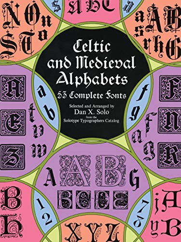 Celtic and Medieval Alphabets: 53 Complete Fonts (Lettering, Calligraphy, Typography) por Dan X. Solo
