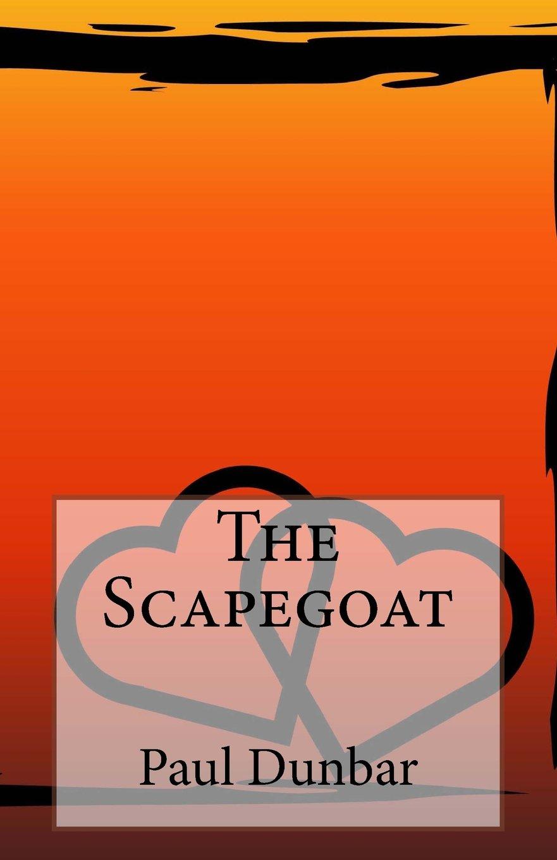 The Scapegoat: Paul Laurence Dunbar: 9781499208412: Amazon