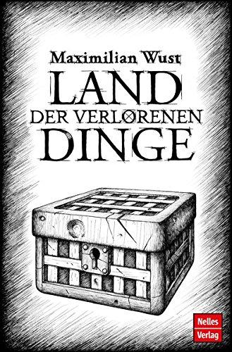 Land der verlorenen Dinge: Ein philosophisches Märchen Taschenbuch – 31. Oktober 2016 Maximilian Wust Nelles 3865745156 Deutsch