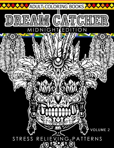 Dream Catcher Coloring Book Midnight Edition Vol.2: An Adult Coloring Book of Beautiful Detailed Dream Catchers with Stress Relieving Patterns ... (Midnight Edition Dream Catcher) (Volume 2)