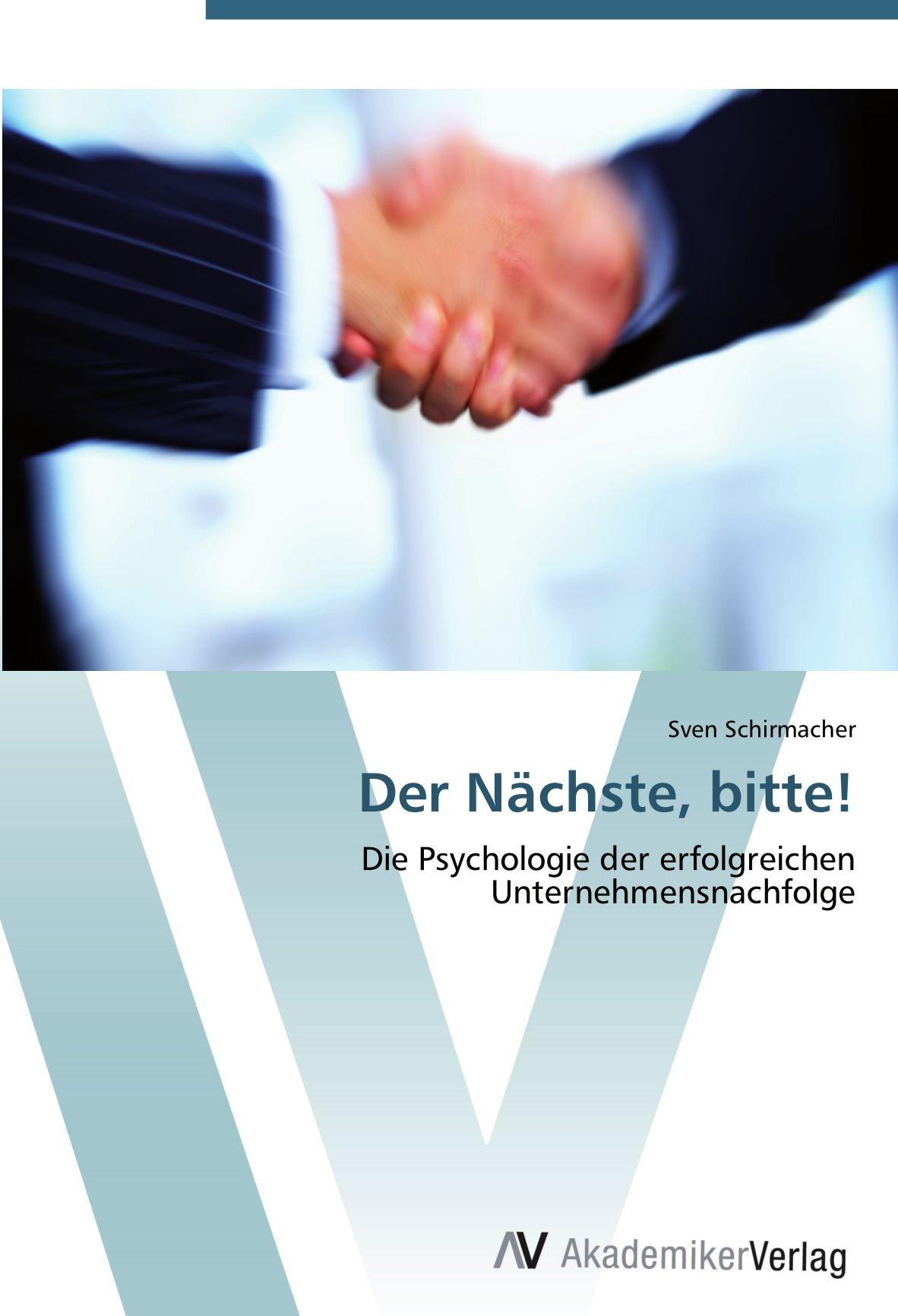 Der Nächste, bitte!: Die Psychologie der erfolgreichen Unternehmensnachfolge