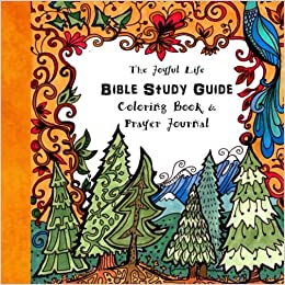 The Joyful Life Bible Study Guide Coloring Book And Prayer Journal Including A Plan To Read Through New Testament In 90 Days Purse Sized