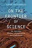 On the Frontier of Science: An American Rhetoric of Exploration and Exploitation (Rhetoric & Public Affairs)
