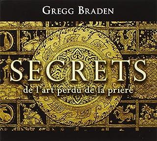 Secrets de l'art perdu de la prière, Braden, Gregg