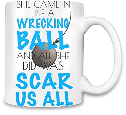 She Came In Like A Wrecking Ball Slogan Taza para café