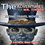 The Amazing Adventures of Mr. Tinker: A Time Travel Novel | Paul Ibbetson