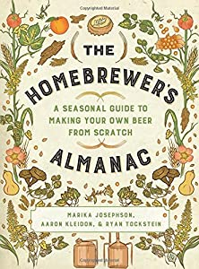 The Homebrewer's Almanac: A Seasonal Guide to Making Your Own Beer from Scratch by Countryman Press