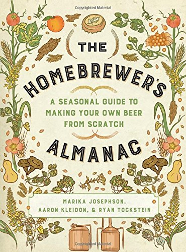 The Homebrewer's Almanac: A Seasonal Guide to Making Your Own Beer from Scratch by Marika Josephson, Aaron Kleidon, Ryan Tockstein