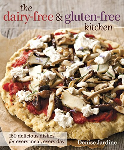 Gluten Free Dishes (The Dairy-Free and Gluten-Free Kitchen: 150 Delicious Dishes for Every Meal, Every Day)