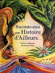 Racontes-moi une histoire d'Ailleurs... : Contes et légendes du monde entier