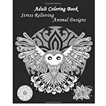 Adult Coloring Book Stress Relieving Animal Designs: A Coloring Book for Adults Featuring Mandalas and Animals 2016