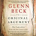 The Original Argument: The Federalists' Case for the Constitution, Adapted for the 21st Century Audiobook by Glenn Beck, Pat Gray Narrated by Adam Grupper