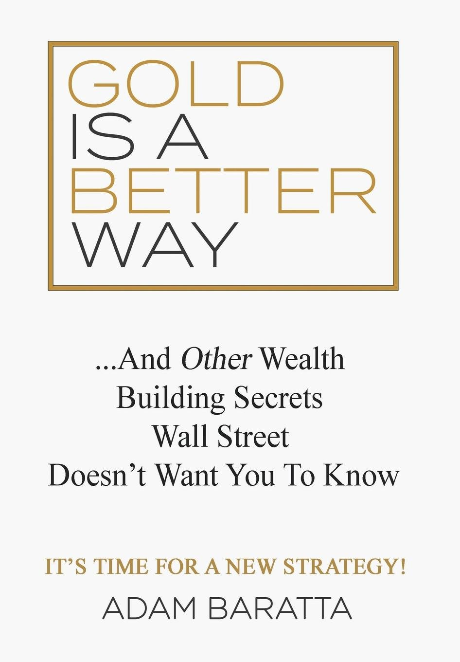 Gold Is A Better Way: And Other Wealth Building Secrets Wall Street Doesn't Want You To Know by Morgan James Publishing