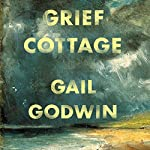 Grief Cottage | Gail Godwin