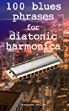 100 blues phrases for diatonic harmonica (English Edition)