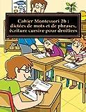 Cahier Montessori 2b : dictées de mots et de phrases, écriture cursive pour droitiers: Conforme aux programmes CP, CE1 et CE2