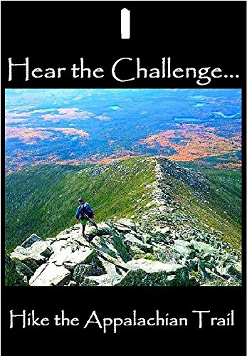 Hear the Challenge - Hike the Appalachian Trail: A mental, physical, and informational prep to hiking the AT by [Rohrig, Kyle]