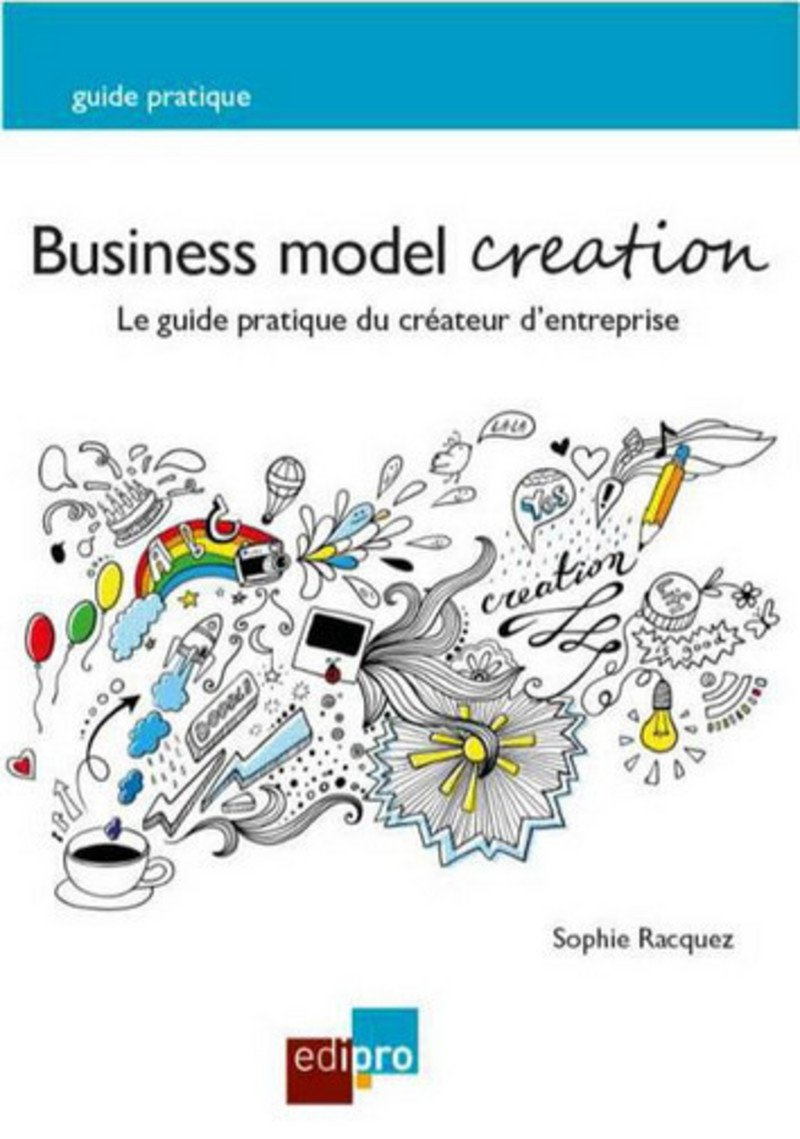 Business model creation. Le guide pratique du