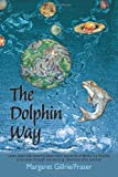 The Dolphin Way, Marg Gillrie Fraser, 1450282245