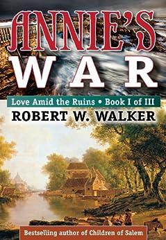 ANNIE'S WAR - Love Amid The Ruins (Annie's War - Love Amid the Ruins Series Book 1) by [Walker, Robert W.]