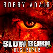 Slow Burn: Destroyer, Book 3 | Bobby Adair