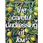 The Careful Undressing of Love | Corey Ann Haydu