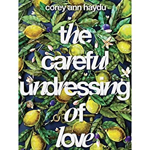 The Careful Undressing of Love Hörbuch