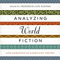 Analyzing World Fiction: New Horizons in Narrative Theory (Cognitive Approaches to Literature and Culture Series) Audiobook by Frederick Luis Aldama Narrated by Norman Gilligan