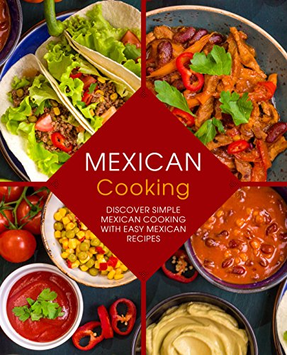 Mexican Cooking: Discover Simple Mexican Cooking with Easy Mexican Recipes by BookSumo Press