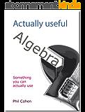 Actually useful algebra (Actually useful books) (English Edition)