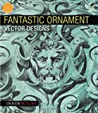 img - for Fantastic Ornament Vector Designs (Dover Pictura Electronic Clip Art) by Alan Weller (2011-10-20) book / textbook / text book