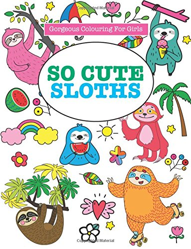 So Cute Sloths (Gorgeous Colouring For Girls) -