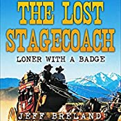 The Lost Stagecoach: Loner with a Badge, Book 3 | Jeff Breland