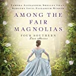 Among the Fair Magnolias: Four Southern Love Stories | Tamera Alexander,Dorothy Love,Shelley Gray,Elizabeth Musser