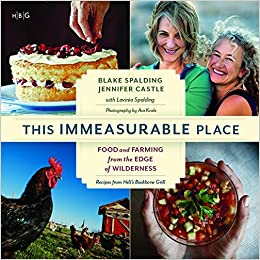 0c8d9c089a5a5 This Immeasurable Place  Food and Farming from the Edge of Wilderness   Blake Spalding